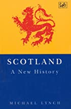 Scotland: A New History by Michael Lynch