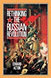 Acton, Edward: Rethinking the Russian Revolution