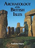 Hayes, Andrew: Archaeology of the British Isles: With a Gazetteer of Sites in England, Wales, Scotland And Ireland