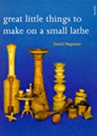Great Little Things to Make on a Small Lathe…