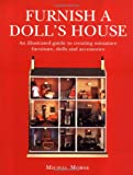 Morse, Michal: Furnish a Doll's House : An Illustrated Guide to Creating Miniature Furniture, Dolls and Accessories