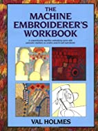 The Machine Embroiderer's Workbook by Val…