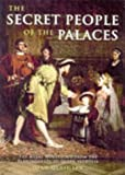 Glasheen, Joan: The Secret People of the Palaces: The Royal Household from the Plantagenets to Queen Victoria