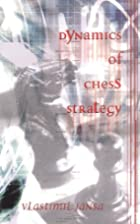 Dynamics of Chess Strategy by Vlastimil…
