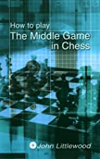 How to Play The Middle Game in Chess by John…