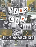 Alex Cox: Film Anarchist by Steven Paul&hellip;