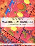 Harker, Gail: Creative Machine Embroidery: A Practical Sourcebook