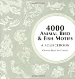 McCallum, Graham: 4000 Animal, Bird And Fish Motifs: A Sourcebook