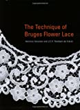 Sorenson, Veronica: The Technique Of Bruges Flower Lace