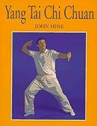 Yang Tai Chi Chuan by John Hine