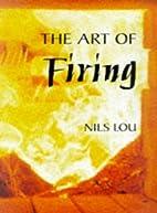 Art of Firing by Nils Lou