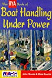 Goode, John: The RYA Book of Boat Handling Under Power (RYA Book of)