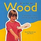 Edwards, Nicola: Wood (Science Explorers)