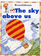 The Sky Above Us (Around and About) by Kate…