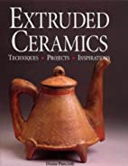 Extruded Ceramics: Techniques, Projects,…