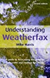 Harris, Mike: Understanding Weatherfax: A Guide to Forecasting the Weather from Radio and Internet Fax Charts