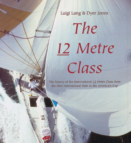the-12-metre-class-the-history-of-the-international-12-metre-class-from-the-first-international-rule-to-the-americas