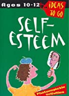 Ideas to Go: Self-Esteem - ages 10-12 by…