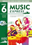 Sanderson, Ana: Music Express: Year 6: Book + CD + CD-ROM: Lesson Plans, Recordings, Activities and Photocopiables