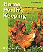 Home Poultry Keeping by Geoffrey Eley