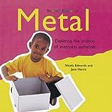 Harris, Jane: Metal: Exploring the Science of Everyday Materials (Science Explorers)
