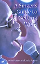 A Singer's Guide to Getting Work by John…