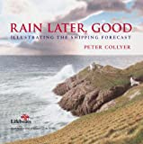Collyer, Peter: Rain Later, Good: Illustrating the Shipping Forecast