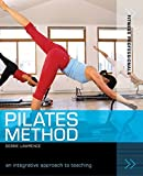 Lawrence, Debbie: Pilates Method : An Integrative Approach to Teaching