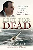 Ward, Nick: Left for Dead: The Untold Story of the Tragic 1979 Fastnet Race