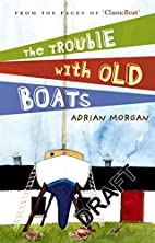 The Trouble with Old Boats by Adrian Morgan