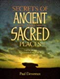 Devereux, Paul: Secrets of Ancient and Sacred Places: The World's Mysterious Heritage
