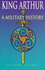 Michael Holmes: King Arthur: A Military History