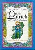 Davis, Courtney: Saint Patrick: A Visual Celebration