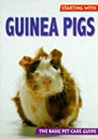 Starting With Guinea Pigs (The Basic Pet…