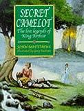 Matthews, John: Secret Camelot: Lost Legends of King Arthur