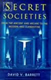 Barrett, David V.: Secret Societies: From the Ancient and Arcane to the Modern and Clandestine