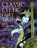 Classic Celtic Fairy Tales by John Matthews