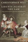Hill, Christopher: Liberty Against the Law : Some Seventeenth-Century Controversies
