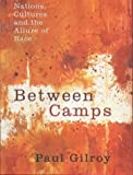 Gilroy, Paul: Between Camps: Race, Identity and Nationalism at the End of the Colour Line