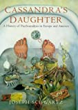 Joseph Schwartz: Cassandra's Daughter: A History of Psychoanalysis in Europe and America (Allen Lane History)