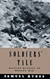 Hynes, Samuel: The Soldier&#39;s Tale : Bearing Witness to Modern War