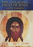 Vermes, Geza: The Changing Faces of Jesus
