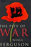 NIALL FERGUSON: THE PITY OF WAR (ALLEN LANE HISTORY)