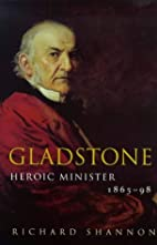 Gladstone : heroic minister, 1865-1898 by…