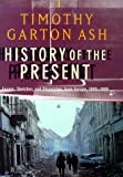 Timothy Garton Ash: History of the Present: Essays, Sketches and Despatches from Europe in the 1990s
