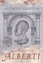 LEON BATTISTA ALBERTI by ANTHONY GRAFTON