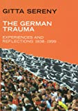 Sereny, Gitta: The German Trauma: Experiences and Reflections, 1938-1999