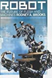 RODNEY ALLEN BROOKS: Robot: The Future of Flesh and Machines