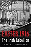 Townshend, Charles: Easter 1916: The Irish Rebellion