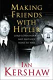 Kershaw, Ian: Making Friends with Hitler: Lord Londonderry and Britain's Road to War